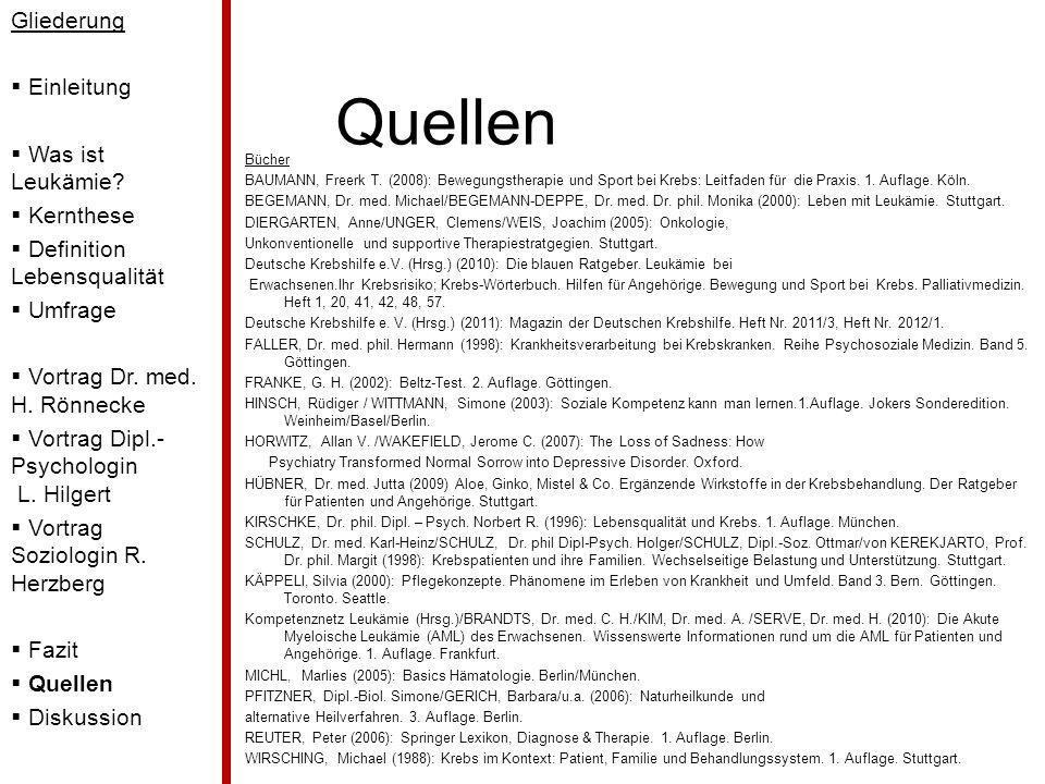Quellen Bücher BAUMANN, Freerk T. (2008): Bewegungstherapie und Sport bei Krebs: Leitfaden für die Praxis. 1. Auflage. Köln. BEGEMANN, Dr. med. Michae
