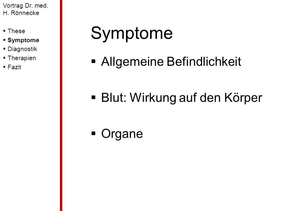 Symptome Allgemeine Befindlichkeit Blut: Wirkung auf den Körper Organe Vortrag Dr. med. H. Rönnecke These Symptome Diagnostik Therapien Fazit