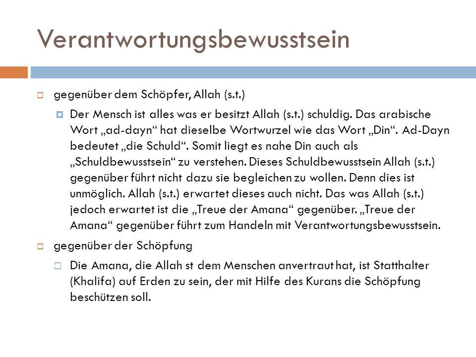 Verantwortungsbewusstsein gegenüber dem Schöpfer, Allah (s.t.) Der Mensch ist alles was er besitzt Allah (s.t.) schuldig. Das arabische Wort ad-dayn h