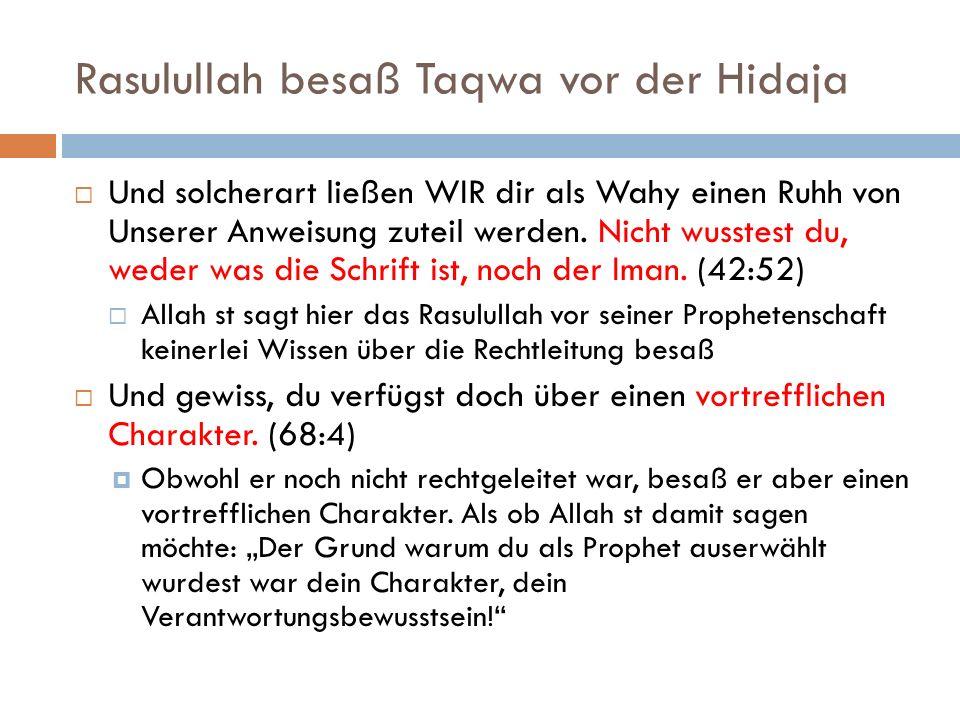 Rasulullah besaß Taqwa vor der Hidaja Und solcherart ließen WIR dir als Wahy einen Ruhh von Unserer Anweisung zuteil werden. Nicht wusstest du, weder