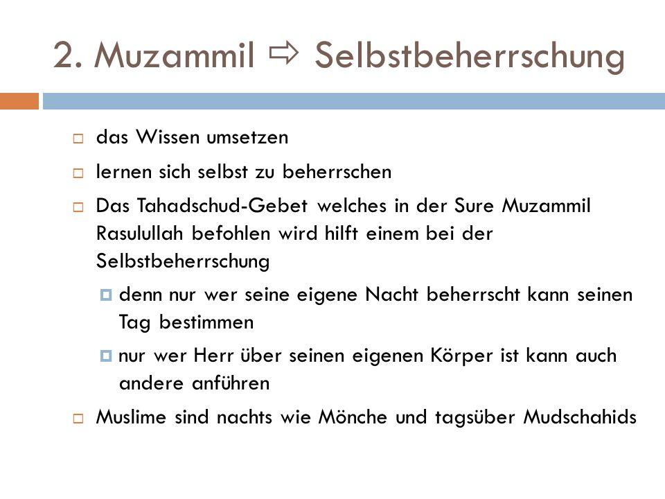 2. Muzammil Selbstbeherrschung das Wissen umsetzen lernen sich selbst zu beherrschen Das Tahadschud-Gebet welches in der Sure Muzammil Rasulullah befo