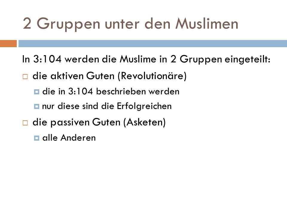2 Gruppen unter den Muslimen In 3:104 werden die Muslime in 2 Gruppen eingeteilt: die aktiven Guten (Revolutionäre) die in 3:104 beschrieben werden nu