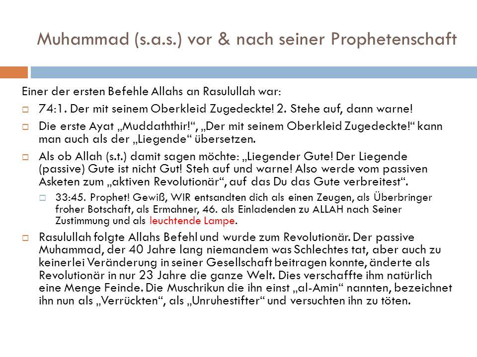 Muhammad (s.a.s.) vor & nach seiner Prophetenschaft Einer der ersten Befehle Allahs an Rasulullah war: 74:1. Der mit seinem Oberkleid Zugedeckte! 2. S