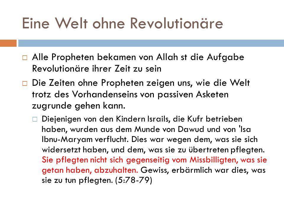 Eine Welt ohne Revolutionäre Alle Propheten bekamen von Allah st die Aufgabe Revolutionäre ihrer Zeit zu sein Die Zeiten ohne Propheten zeigen uns, wi