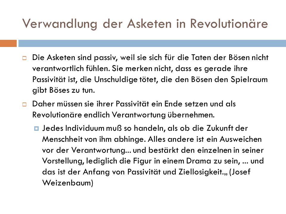 Verwandlung der Asketen in Revolutionäre Die Asketen sind passiv, weil sie sich für die Taten der Bösen nicht verantwortlich fühlen. Sie merken nicht,