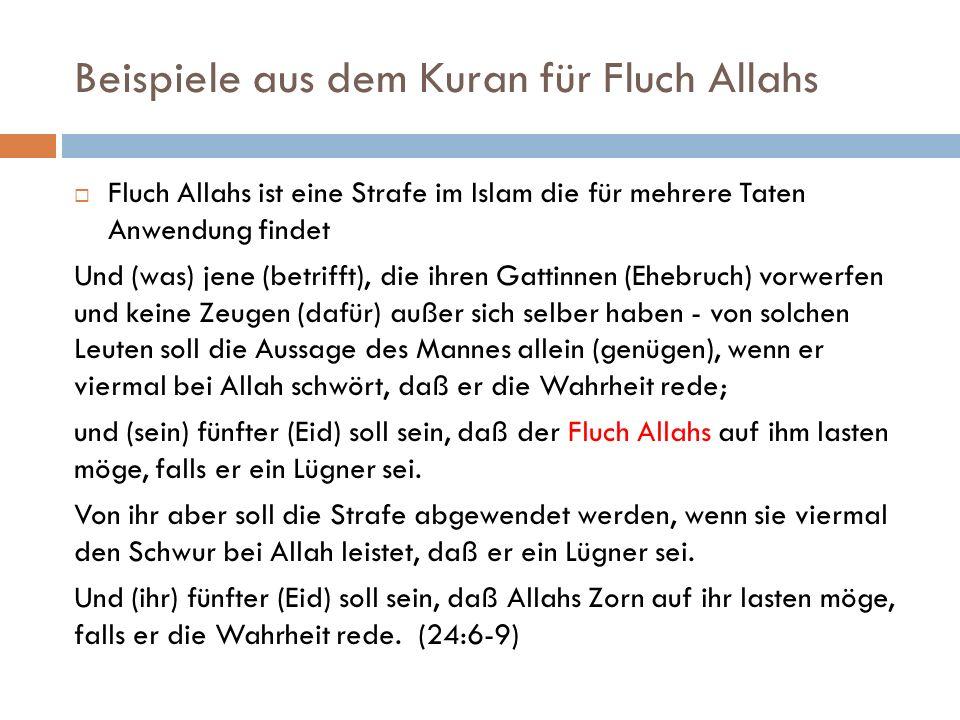 Beispiele aus dem Kuran für Fluch Allahs Fluch Allahs ist eine Strafe im Islam die für mehrere Taten Anwendung findet Und (was) jene (betrifft), die i