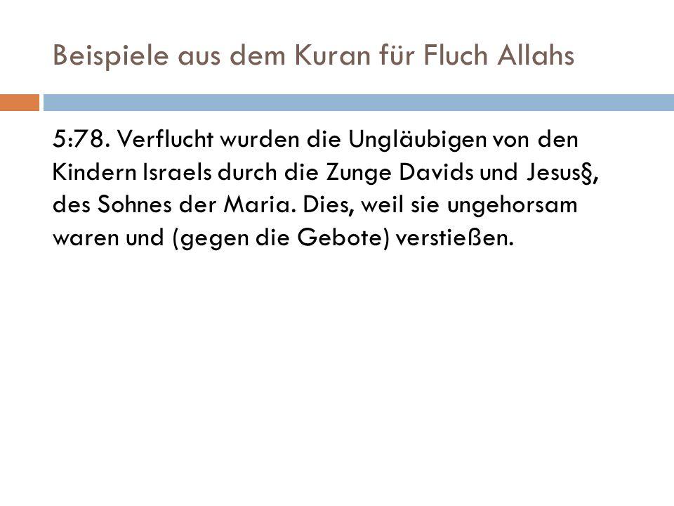 Beispiele aus dem Kuran für Fluch Allahs 5:78. Verflucht wurden die Ungläubigen von den Kindern Israels durch die Zunge Davids und Jesus§, des Sohnes