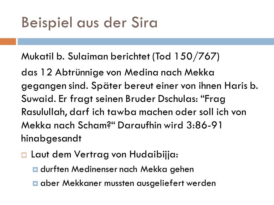 Beispiel aus der Sira Mukatil b. Sulaiman berichtet (Tod 150/767) das 12 Abtrünnige von Medina nach Mekka gegangen sind. Später bereut einer von ihnen