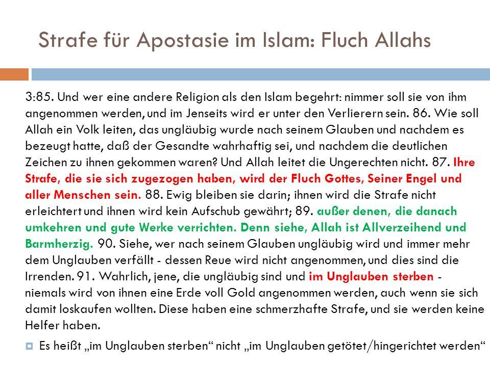 Strafe für Apostasie im Islam: Fluch Allahs 3:85. Und wer eine andere Religion als den Islam begehrt: nimmer soll sie von ihm angenommen werden, und i