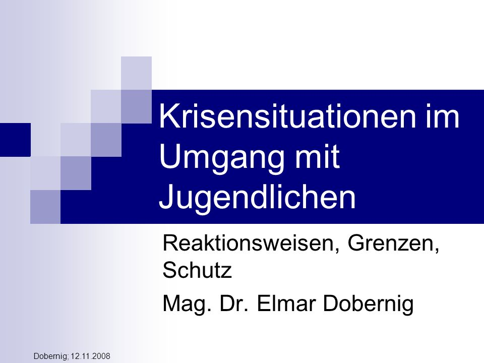 Dobernig; 12.11.2008 Krisensituationen im Umgang mit Jugendlichen Reaktionsweisen, Grenzen, Schutz Mag. Dr. Elmar Dobernig