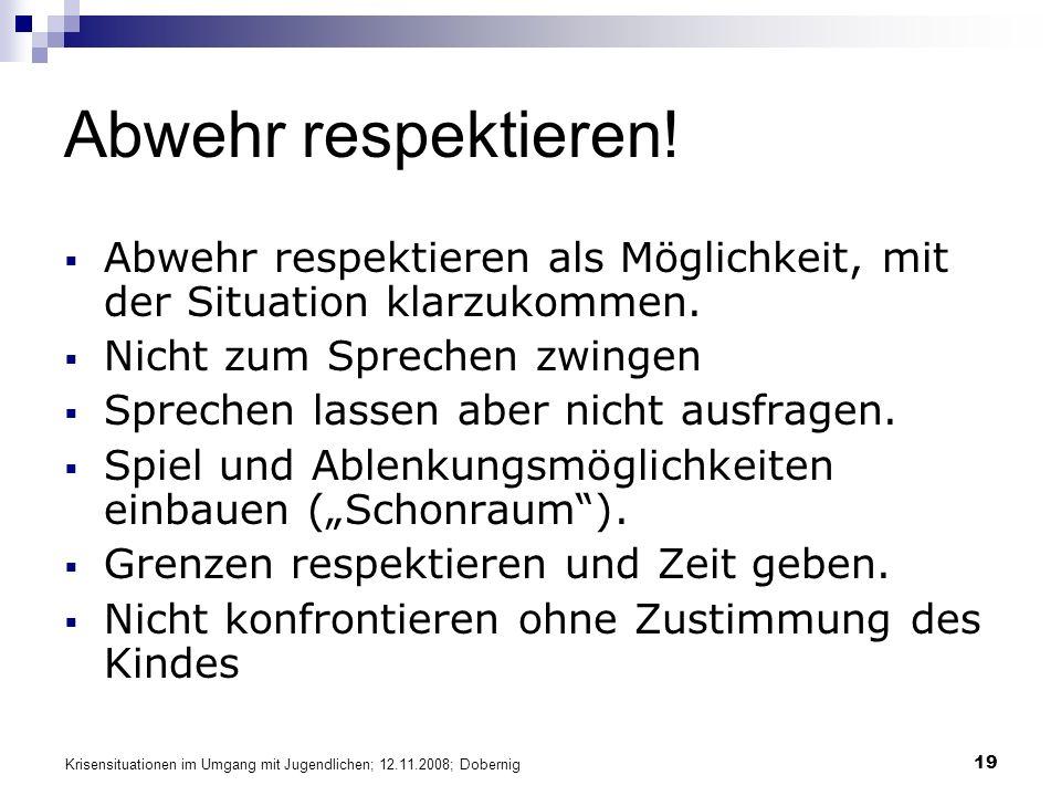 Krisensituationen im Umgang mit Jugendlichen; 12.11.2008; Dobernig 19 Abwehr respektieren.