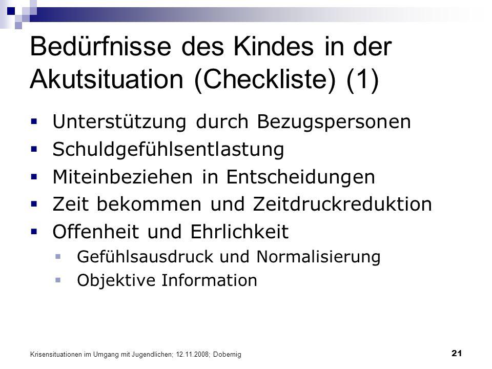 Krisensituationen im Umgang mit Jugendlichen; 12.11.2008; Dobernig 21 Bedürfnisse des Kindes in der Akutsituation (Checkliste) (1) Unterstützung durch