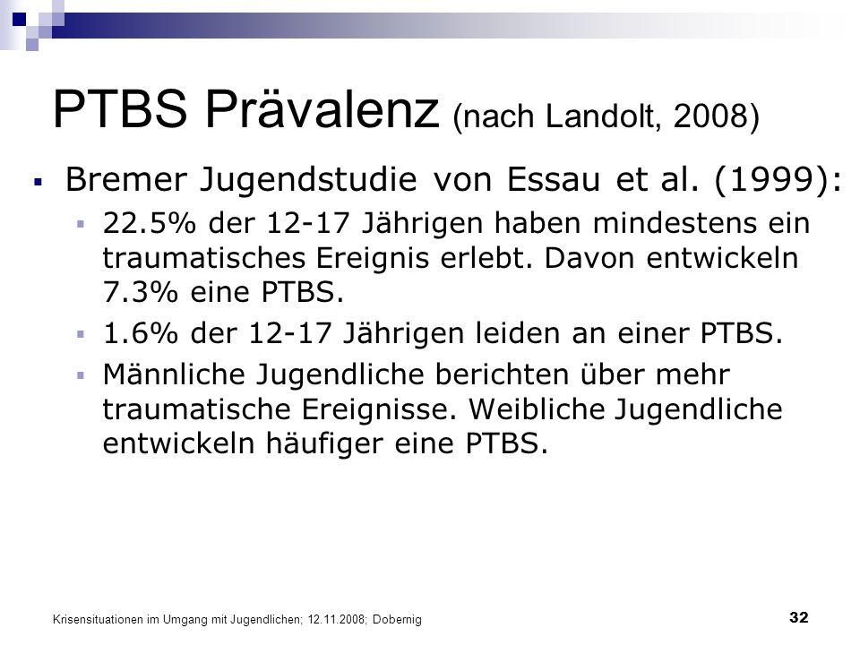 Krisensituationen im Umgang mit Jugendlichen; 12.11.2008; Dobernig 32 PTBS Prävalenz (nach Landolt, 2008) Bremer Jugendstudie von Essau et al. (1999):