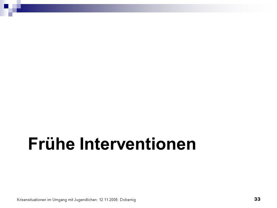 Krisensituationen im Umgang mit Jugendlichen; 12.11.2008; Dobernig 33 Frühe Interventionen