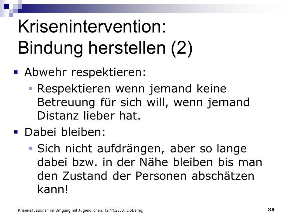 Krisensituationen im Umgang mit Jugendlichen; 12.11.2008; Dobernig 38 Krisenintervention: Bindung herstellen (2) Abwehr respektieren: Respektieren wen