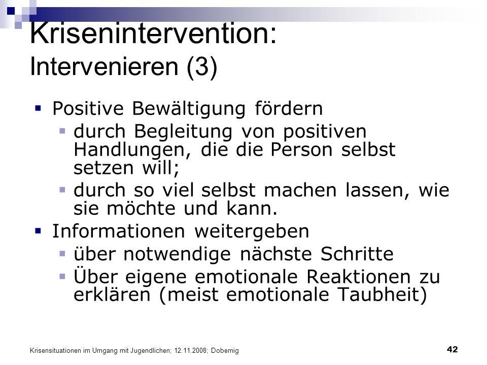 Krisensituationen im Umgang mit Jugendlichen; 12.11.2008; Dobernig 42 Krisenintervention: Intervenieren (3) Positive Bewältigung fördern durch Begleit