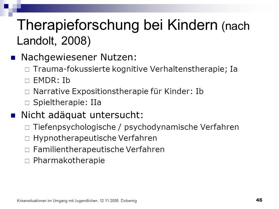 Krisensituationen im Umgang mit Jugendlichen; 12.11.2008; Dobernig 46 Therapieforschung bei Kindern (nach Landolt, 2008) Nachgewiesener Nutzen: Trauma