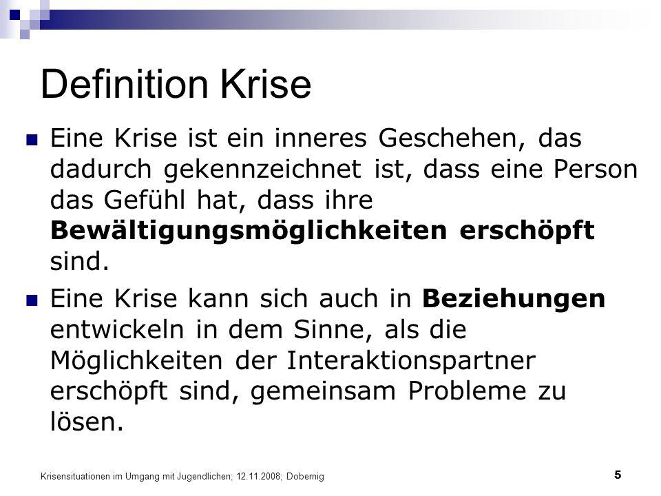 Krisensituationen im Umgang mit Jugendlichen; 12.11.2008; Dobernig 5 Definition Krise Eine Krise ist ein inneres Geschehen, das dadurch gekennzeichnet