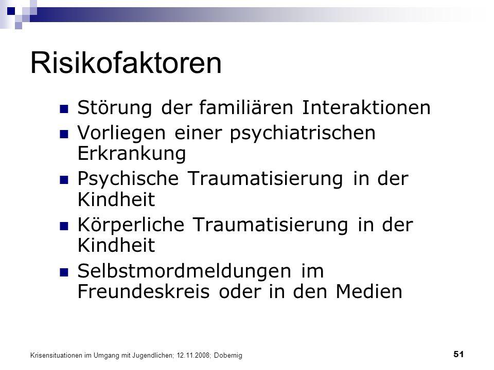 Krisensituationen im Umgang mit Jugendlichen; 12.11.2008; Dobernig 51 Risikofaktoren Störung der familiären Interaktionen Vorliegen einer psychiatrisc