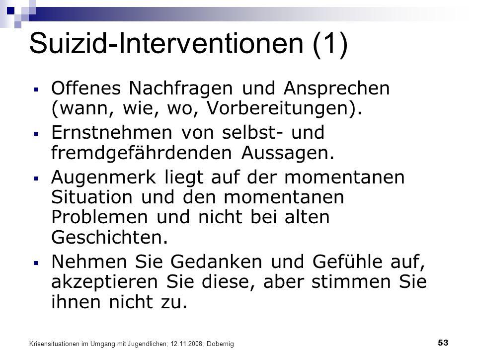 Krisensituationen im Umgang mit Jugendlichen; 12.11.2008; Dobernig 53 Suizid-Interventionen (1) Offenes Nachfragen und Ansprechen (wann, wie, wo, Vorb