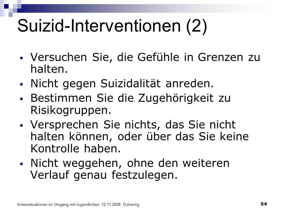 Krisensituationen im Umgang mit Jugendlichen; 12.11.2008; Dobernig 54 Suizid-Interventionen (2) Versuchen Sie, die Gefühle in Grenzen zu halten. Nicht
