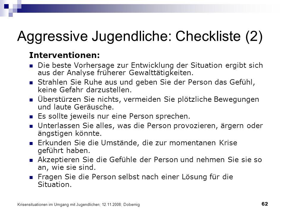 Krisensituationen im Umgang mit Jugendlichen; 12.11.2008; Dobernig 62 Aggressive Jugendliche: Checkliste (2) Interventionen: Die beste Vorhersage zur
