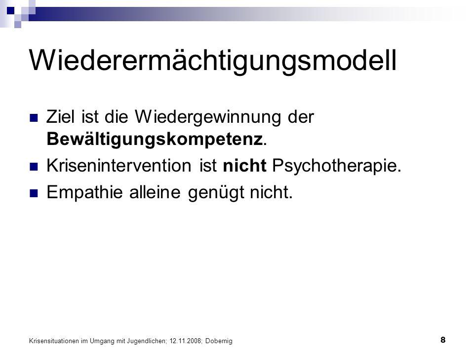 Krisensituationen im Umgang mit Jugendlichen; 12.11.2008; Dobernig 8 Wiederermächtigungsmodell Ziel ist die Wiedergewinnung der Bewältigungskompetenz.