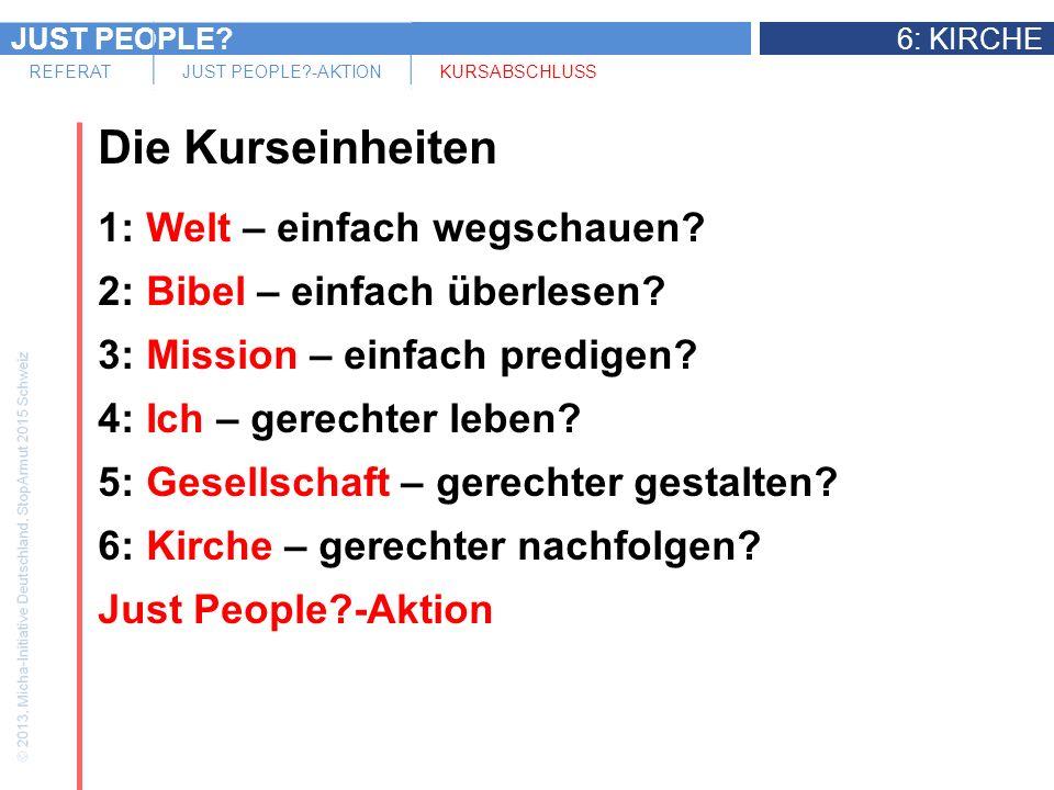 JUST PEOPLE 6: KIRCHE REFERATJUST PEOPLE -AKTIONKURSABSCHLUSS Die Kurseinheiten 1: Welt – einfach wegschauen.