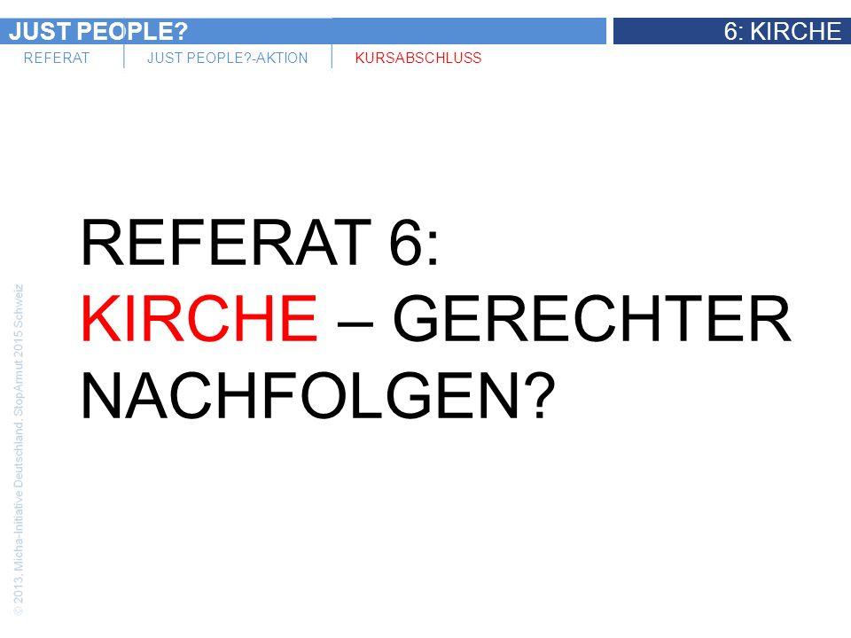 JUST PEOPLE?6: KIRCHE REFERATJUST PEOPLE?-AKTIONKURSABSCHLUSS Integrale Mission – ein Frage der Gemeinde.