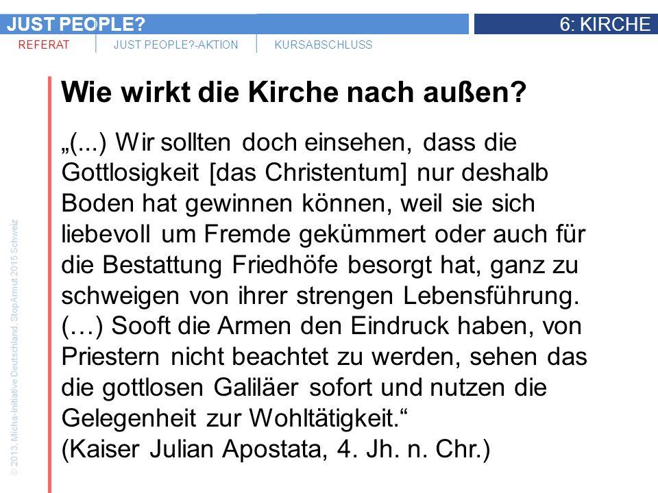 JUST PEOPLE?6: KIRCHE REFERATJUST PEOPLE?-AKTIONKURSABSCHLUSS Wie wirkt die Kirche nach außen.