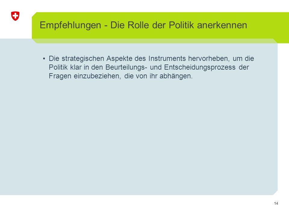 14 Empfehlungen - Die Rolle der Politik anerkennen Die strategischen Aspekte des Instruments hervorheben, um die Politik klar in den Beurteilungs- und