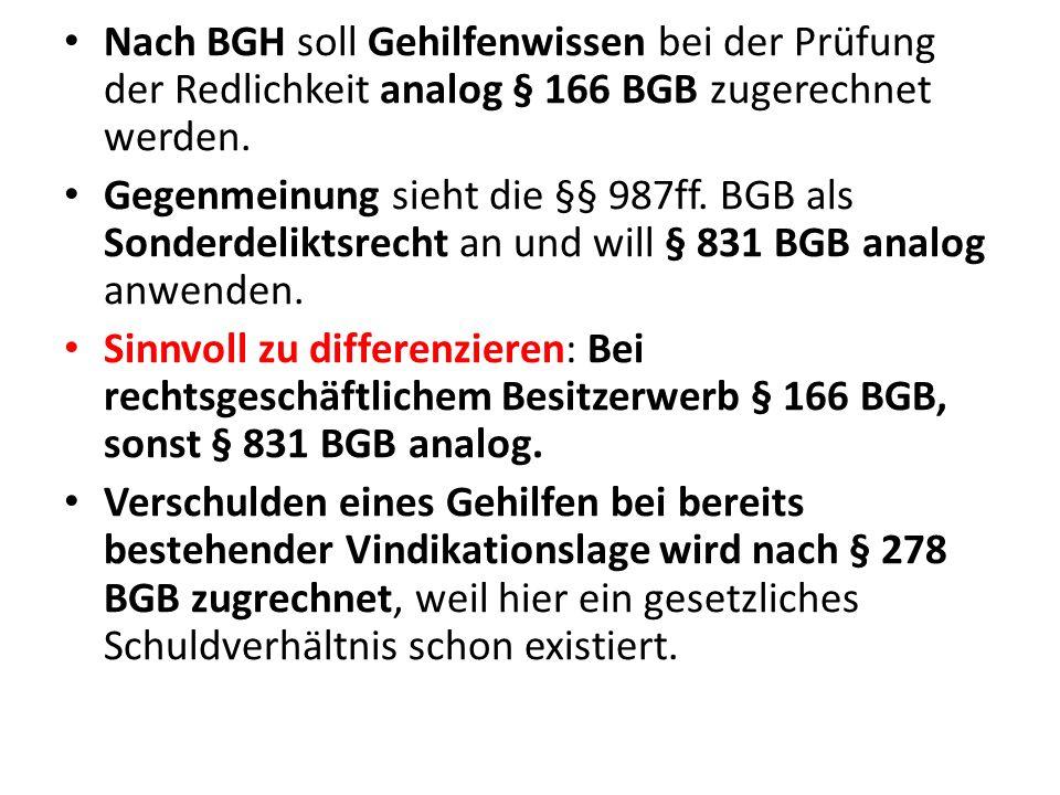 Nach BGH soll Gehilfenwissen bei der Prüfung der Redlichkeit analog § 166 BGB zugerechnet werden. Gegenmeinung sieht die §§ 987ff. BGB als Sonderdelik