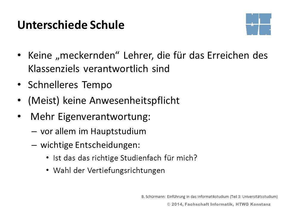 © 2014, Fachschaft Informatik, HTWG Konstanz Unterschiede Schule Keine meckernden Lehrer, die für das Erreichen des Klassenziels verantwortlich sind S