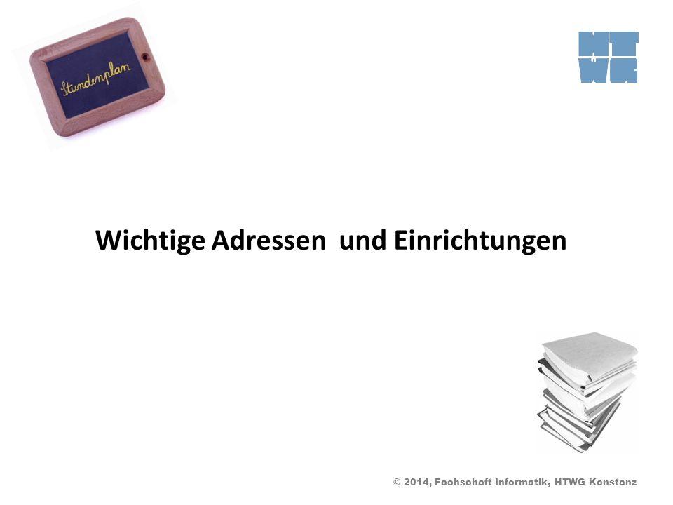 © 2014, Fachschaft Informatik, HTWG Konstanz Wichtige Adressen und Einrichtungen