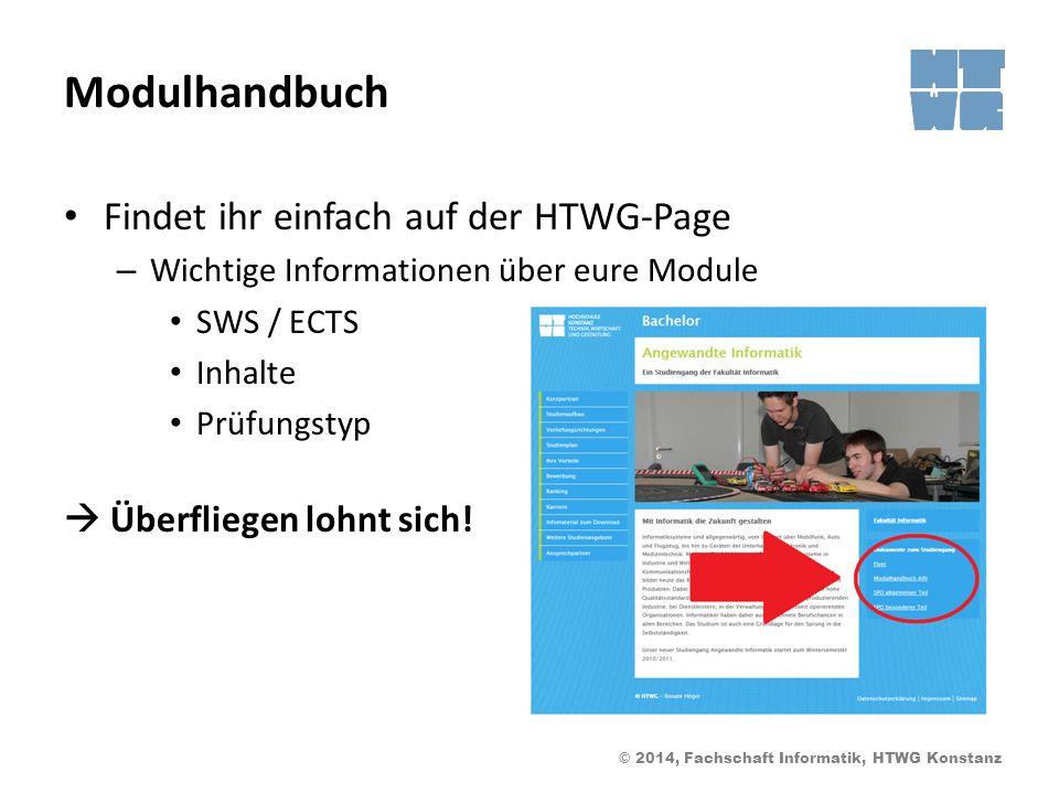 © 2014, Fachschaft Informatik, HTWG Konstanz Modulhandbuch Findet ihr einfach auf der HTWG-Page – Wichtige Informationen über eure Module SWS / ECTS Inhalte Prüfungstyp Überfliegen lohnt sich!