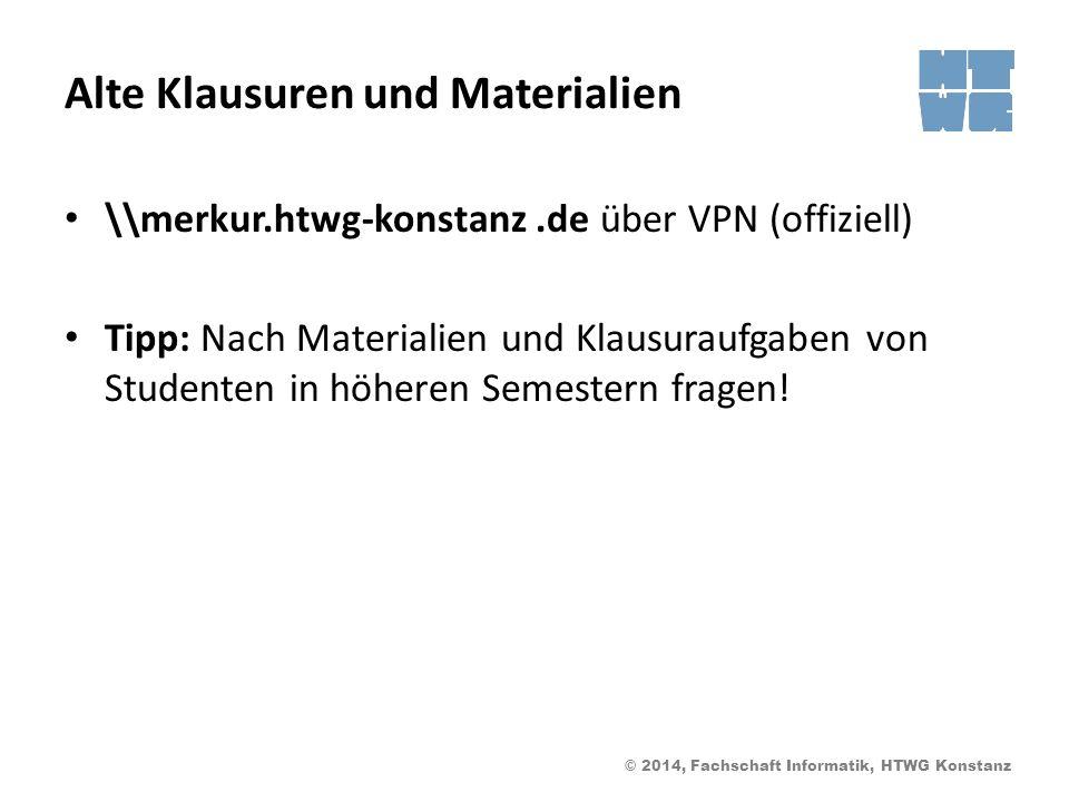 © 2014, Fachschaft Informatik, HTWG Konstanz Alte Klausuren und Materialien \\merkur.htwg-konstanz.de über VPN (offiziell) Tipp: Nach Materialien und Klausuraufgaben von Studenten in höheren Semestern fragen!