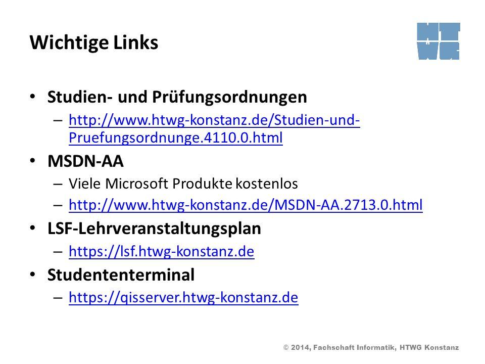 © 2014, Fachschaft Informatik, HTWG Konstanz Wichtige Links Studien- und Prüfungsordnungen – http://www.htwg-konstanz.de/Studien-und- Pruefungsordnunge.4110.0.html http://www.htwg-konstanz.de/Studien-und- Pruefungsordnunge.4110.0.html MSDN-AA – Viele Microsoft Produkte kostenlos – http://www.htwg-konstanz.de/MSDN-AA.2713.0.html http://www.htwg-konstanz.de/MSDN-AA.2713.0.html LSF-Lehrveranstaltungsplan – https://lsf.htwg-konstanz.de https://lsf.htwg-konstanz.de Studententerminal – https://qisserver.htwg-konstanz.de https://qisserver.htwg-konstanz.de