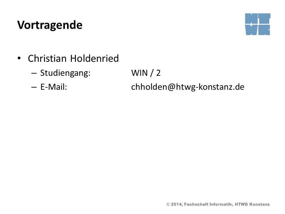 © 2014, Fachschaft Informatik, HTWG Konstanz Vortragende Christian Holdenried – Studiengang:WIN / 2 – E-Mail:chholden@htwg-konstanz.de