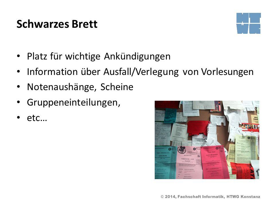 © 2014, Fachschaft Informatik, HTWG Konstanz Schwarzes Brett Platz für wichtige Ankündigungen Information über Ausfall/Verlegung von Vorlesungen Notenaushänge, Scheine Gruppeneinteilungen, etc…