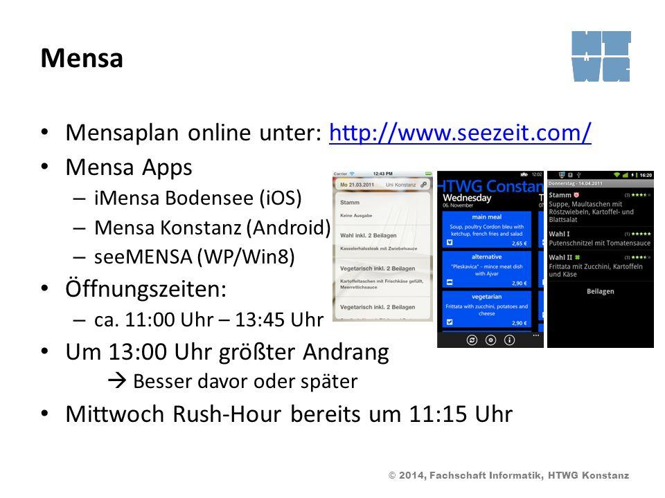 © 2014, Fachschaft Informatik, HTWG Konstanz Mensa Mensaplan online unter: http://www.seezeit.com/http://www.seezeit.com/ Mensa Apps – iMensa Bodensee (iOS) – Mensa Konstanz (Android) – seeMENSA (WP/Win8) Öffnungszeiten: – ca.