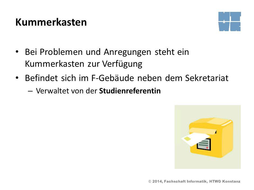 © 2014, Fachschaft Informatik, HTWG Konstanz Kummerkasten Bei Problemen und Anregungen steht ein Kummerkasten zur Verfügung Befindet sich im F-Gebäude neben dem Sekretariat – Verwaltet von der Studienreferentin