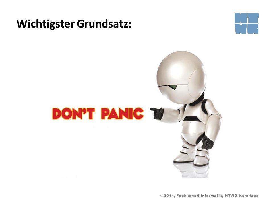 © 2014, Fachschaft Informatik, HTWG Konstanz Wichtigster Grundsatz: