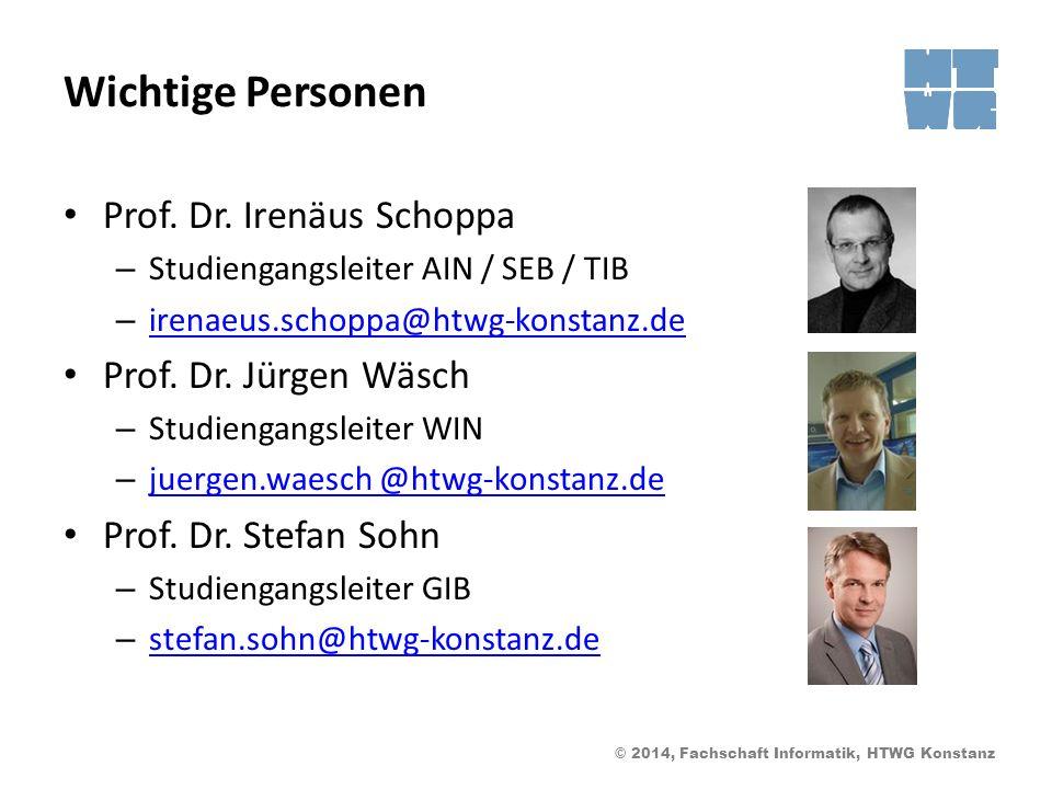 © 2014, Fachschaft Informatik, HTWG Konstanz Wichtige Personen Prof. Dr. Irenäus Schoppa – Studiengangsleiter AIN / SEB / TIB – irenaeus.schoppa@htwg-
