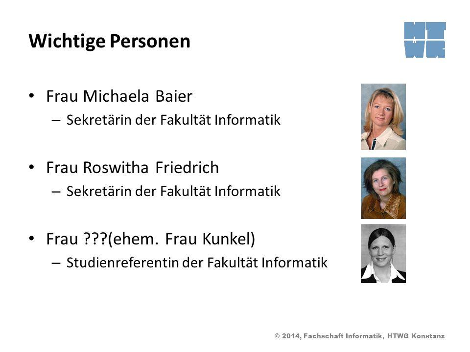 © 2014, Fachschaft Informatik, HTWG Konstanz Wichtige Personen Frau Michaela Baier – Sekretärin der Fakultät Informatik Frau Roswitha Friedrich – Sekr
