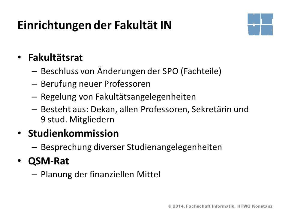 © 2014, Fachschaft Informatik, HTWG Konstanz Einrichtungen der Fakultät IN Fakultätsr at – Beschluss von Änderungen der SPO (Fachteile) – Berufung neu