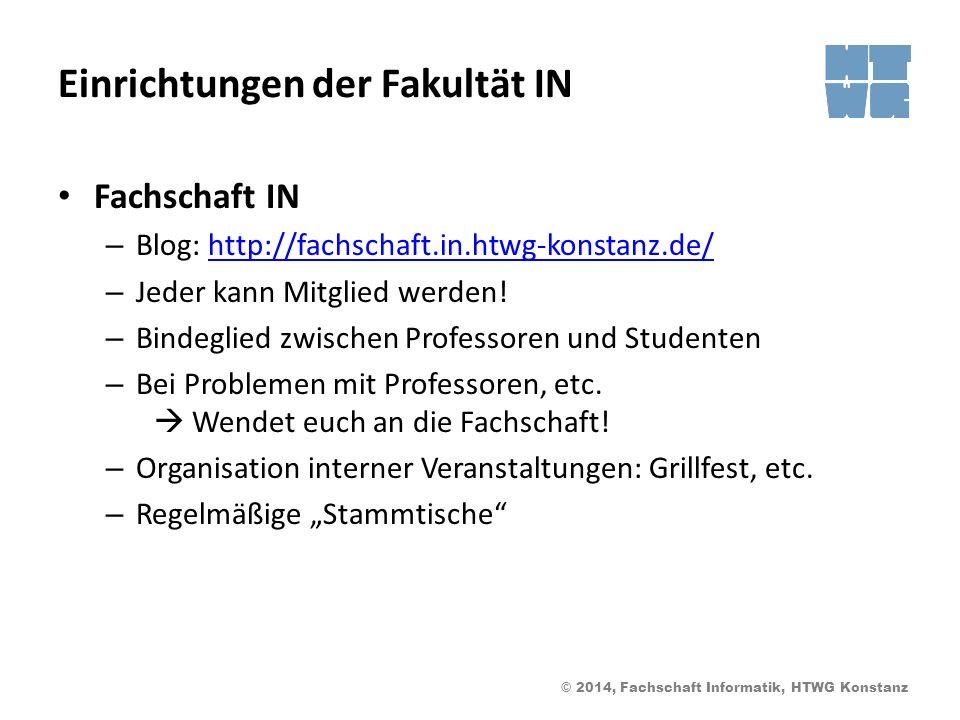 © 2014, Fachschaft Informatik, HTWG Konstanz Einrichtungen der Fakultät IN Fachschaft IN – Blog: http://fachschaft.in.htwg-konstanz.de/http://fachschaft.in.htwg-konstanz.de/ – Jeder kann Mitglied werden.