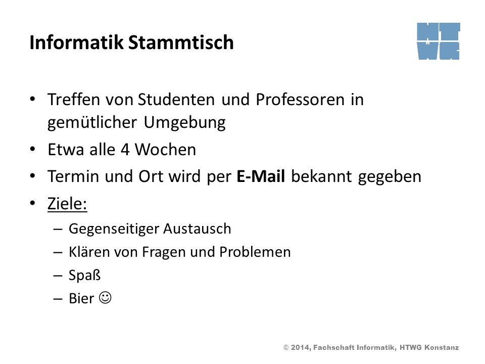 © 2014, Fachschaft Informatik, HTWG Konstanz Informatik Stammtisch Treffen von Studenten und Professoren in gemütlicher Umgebung Etwa alle 4 Wochen Te