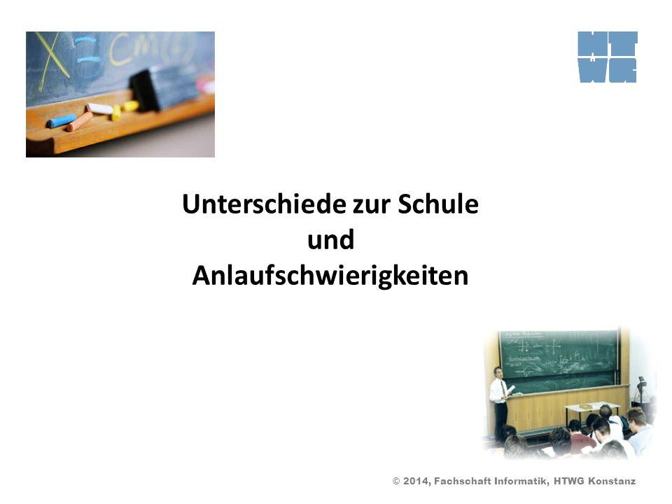 © 2014, Fachschaft Informatik, HTWG Konstanz Unterschiede zur Schule und Anlaufschwierigkeiten