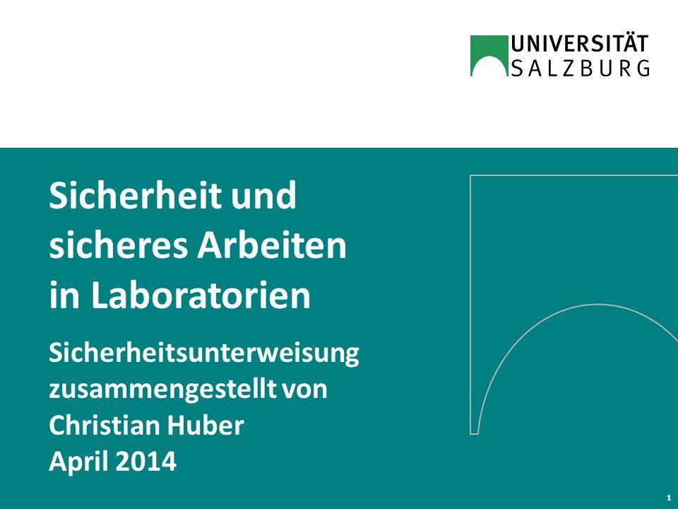 Sicherheit und sicheres Arbeiten in Laboratorien Sicherheitsunterweisung zusammengestellt von Christian Huber April 2014 1
