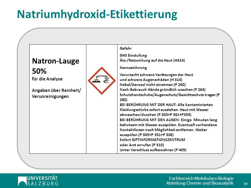 Fachbereich Molekulare Biologie Abteilung Chemie und Bioanalytik 13 Natron-Lauge 50% für die Analyse Angaben über Reinheit/ Verunreinigungen Gefahr GH